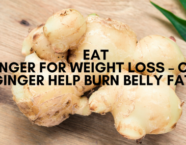 Eat Ginger for Weight Loss – Can Ginger Help Burn Belly Fat